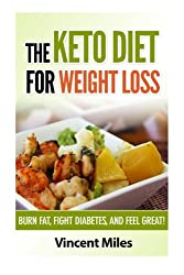 The Keto Diet For Weight Loss: Burn Fat, Fight Diabetes and Feel Great! (Keto Diet Plan,Keto Living, Ketogenic Diet Recipes, Ketogenic Diet)