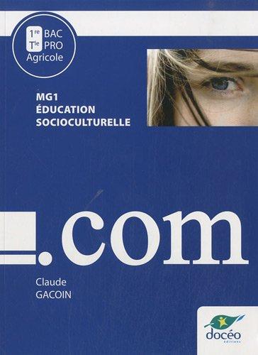 Education socioculturelle MG1 1e et Tle Bac Pro agricole par Claude Gacoin