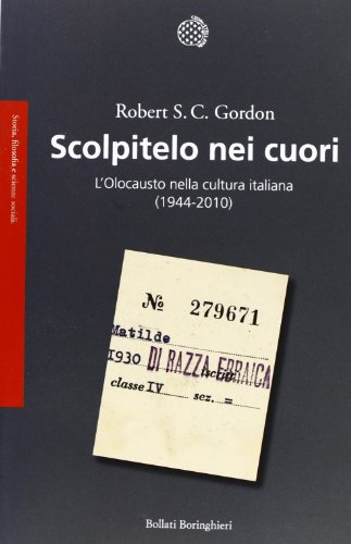 Scolpitelo nei cuori. L'Olocausto nella cultura italiana (1944-2010) di Robert S. C. Gordon