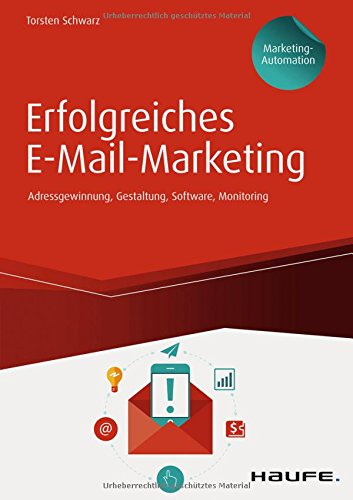 Schwarz, Torsten: Erfolgreiches E-Mail-Marketing: Adressgewinnung, Newsletter-Gestaltung, Software, Monitoring