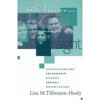 [( Between Gay and Straight: Understanding Friendship Across Sexual Orientation )] [by: Lisa M. Tillmann-Healy] [Apr-2001]