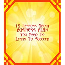 15 Lessons About BUSINESS PLAN You Need To Learn To Succeed: Business Plans (English Edition)