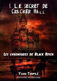 Les chroniques de Black River, tome 1 : Le secret de Cracker Hall par Yann Templé