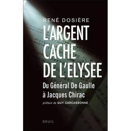 L'argent caché de l'Elysée de Dosière. René (2007) Broché