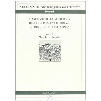 L'archivio Della Segreteria Degli Arcivescovi Di Firenze G.limberti, E.cecconi, A.bausa: 2