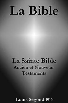 La Bible (La Sainte Bible - Ancien et Nouveau Testaments, Louis Segond 1910) par [La Bible de Dieu]