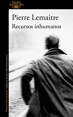 PIERRE LEMAITRE - Recursos inhumanos - ALFAGUARA NEGRA