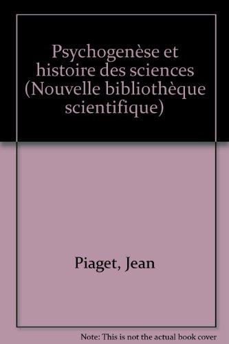 Psychogenèse et histoire des sciences par Jean Piaget