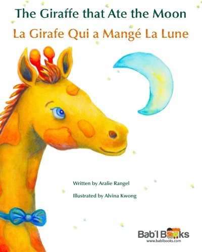 The Giraffe That Ate the Moon: La Girafe Qui a Mangé La Lune : Babl Children's Books in French and English