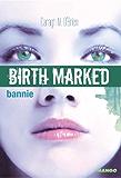 Birth Marked - Bannie (Tome 2)