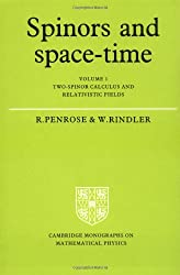 Spinors and Space Time Volume 1: Two-spinor Calculus and Relativistic Fields Vol 1 (Cambridge Monographs on Mathematical Physics)