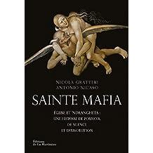 Sainte Mafia. Église et 'Ndrangheta : une histoire: Église et 'Ndrangheta : une histoire de pouvoir, de silence et d'absolution