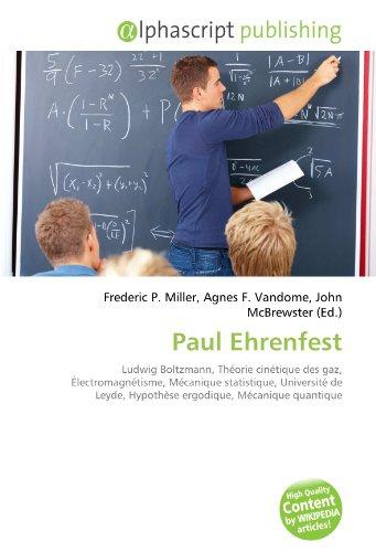 Paul Ehrenfest: Ludwig Boltzmann, Théorie cinétique des gaz, Électromagnétisme, Mécanique statistique, Université de Leyde, Hypothèse ergodique, Mécanique quantique