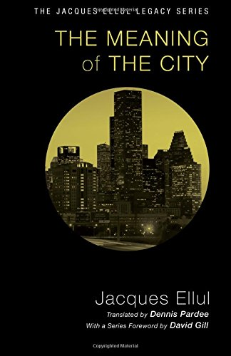 The Meaning of the City (Jacques Ellul Legacy)