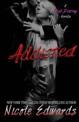 [ ADDICTED: A CLUB DESTINY NOVELLA ] by Edwards, Nicole ( AUTHOR ) Nov-23-2012 [ Paperback ]