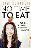 No time to eat: Auf die Schnelle gesund ern�hren - mit einem Vorwort von Sophia Thiel Bild