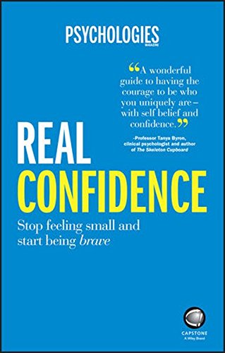 Real Confidence - Stop Feeling Small and Start Being Brave (Psychologies Magazine)