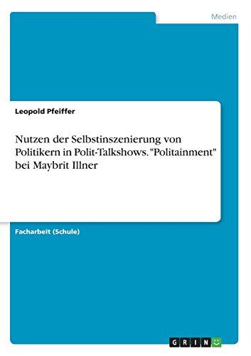 """Nutzen der Selbstinszenierung von Politikern in Polit-Talkshows. """"Politainment"""" bei Maybrit Illner"""