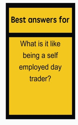 Best answers for What is it like being a self employed day trader? por Barbara Boone
