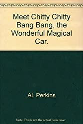 Meet Chitty Chitty Bang Bang, the Wonderful Magical Car. [Bibliothekseinband]...