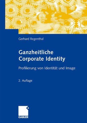 Ganzheitliche Corporate Identity: Profilierung von Identität und Image (Corporate Image)