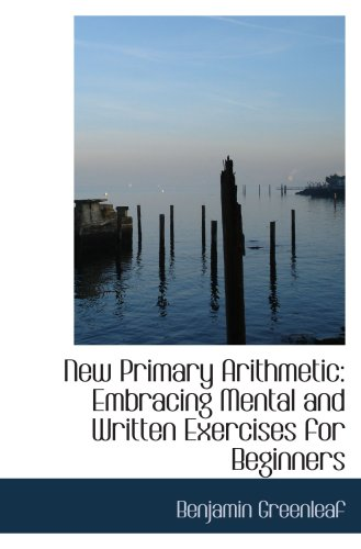 New Primary Arithmetic: Embracing Mental and Written Exercises for Beginners