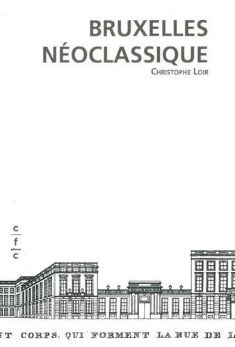 Bruxelles néoclassique: Mutation d'un espace urbain (1775-1840) par Christophe Loir