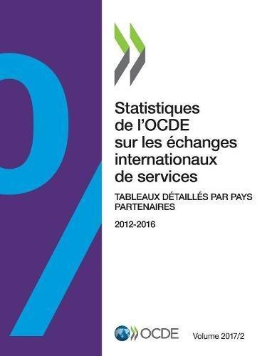 Statistiques de l'Ocde Sur Les Échanges Internationaux de Services, Volume 2017 Numéro 2: Tableaux Détaillés Par Pays Partenaires par Oecd