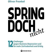 Spring doch nicht: 12 Challenges gegen Business Depression und für mehr Zufriedenheit und Erfolg