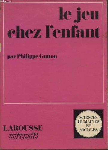 LE JEU CHEZ L'ENFANT - ESSAI PSYCHANALYTIQUE - COLLECTION SCIENCES HUMAINES ET SOCIALES. par GUTTON PHILIPPE
