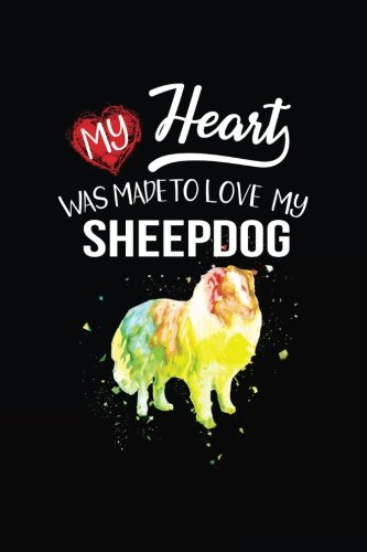 My Heart Was Made To Love My Sheepdog: Valentine's Day Journal Notebook