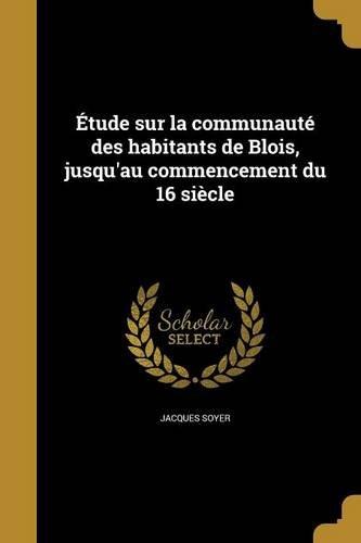 Etude Sur La Communaute Des Habitants de Blois, Jusqu'au Commencement Du 16 Siecle