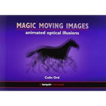 Magic Moving Images: Animated optical illusions by Colin Ord (2007-07-15)