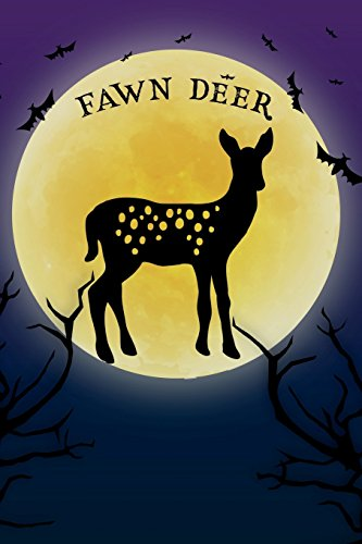 Fawn Deer Notebook Halloween Journal: Spooky Halloween Themed Blank Lined Composition Book/Diary/Journal For Baby Fawn Deer Lovers, 6 x 9, 130 Pages, Full Moon, Bats, Scary Trees