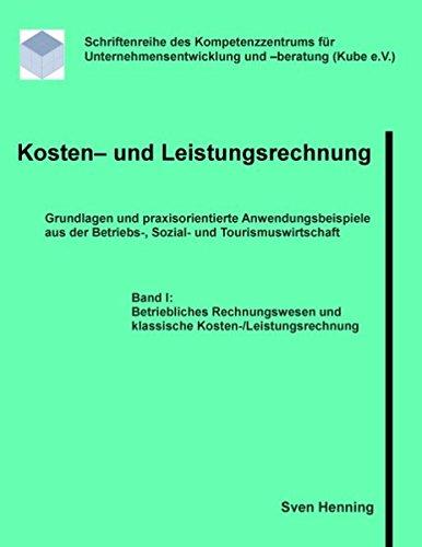 Kosten- und Leistungsrechnung - Band I: 60 praxisorientierte Anwendungsbeispiele