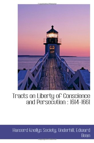 Tracts on Liberty of Conscience and Persecution : 1614-1661