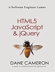 A Software Engineer Learns HTML5, JavaScript and jQuery by Dane Cameron (2013-11-25)