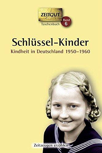 Schlüssel-Kinder. Taschenbuch: Kindheit in Deutschland 1950-1960 (Zeitgut Taschenbuch)