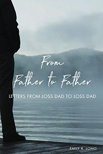 From father to father letters from loss dad to loss dad ebook from father to father letters from loss dad to loss dad by long fandeluxe Epub