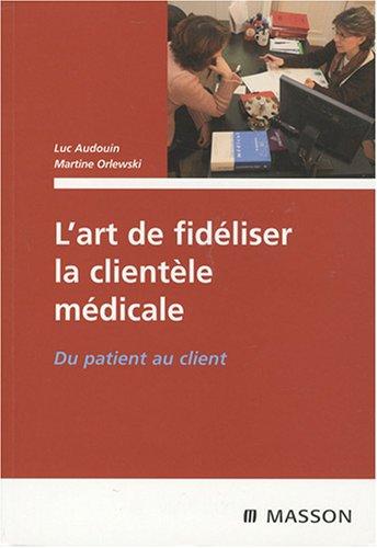 L'art de fidéliser la clientèle médicale: Du patient au client
