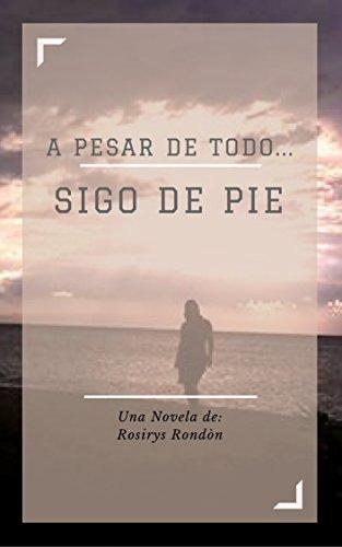 A Pesar de Todo... Sigo de Pie por Rosirys Rondón