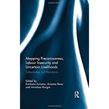 Mapping Precariousness, Labour Insecurity and Uncertain Livelihoods: Subjectivities and Resistance