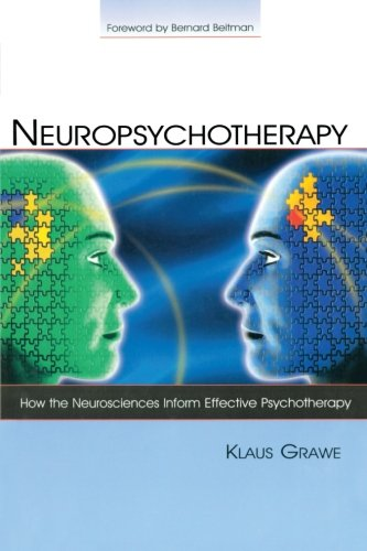 Neuropsychotherapy: How the Neurosciences Inform Effective Psychotherapy (Lea's Counseling and Psychotherapy)
