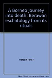 A Borneo journey into death: Berawan eschatology from its rituals