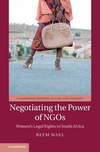 5a5b4b52adbb4 Negotiating the Power of NGOs: Women's Legal Rights in South Africa  (Cambridge Studies in
