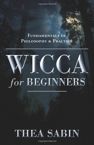 Wicca for Beginners: Fundamentals of Philosophy and Practice