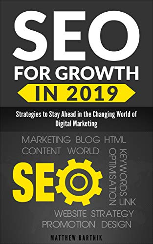 SEO for Growth in 2019: Strategies to Stay Ahead in the Changing World of Digital Marketing. Rank Well On Google & Maximize ROI. Mobile First Index, AI, ... & Influencer Marketing (English Edition)