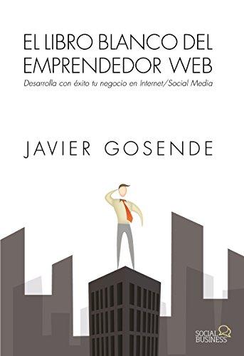 El libro blanco del emprendedor Web (Social Media) por Javier Gosende Grela