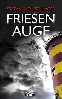 Friesenauge: Ostfriesen-Krimi (Diederike Dirks ermittelt 3) (German Edition) by [Stefan Wollschläger]
