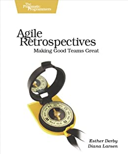 Agile Retrospectives: Making Good Teams Great (Pragmatic Programmers) von [Derby, Esther, Larsen, Diana, Schwaber, Ken]